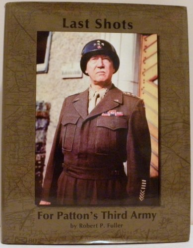 Last Shots for Patton's Third Army: Fuller, Robert P.