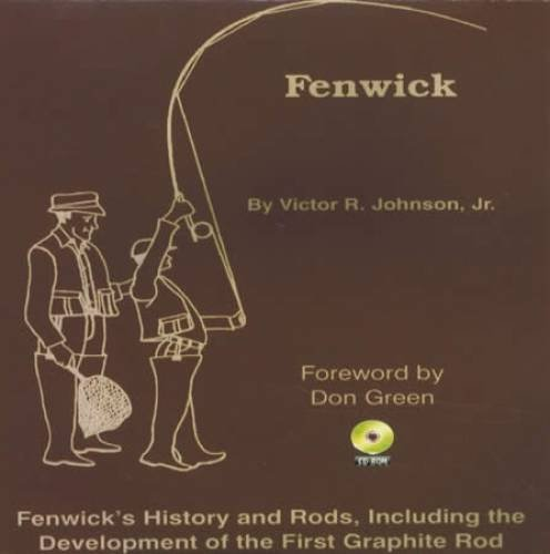 Fenwick: Fenwick's History and Rods, Including the: Victor R Johnson,