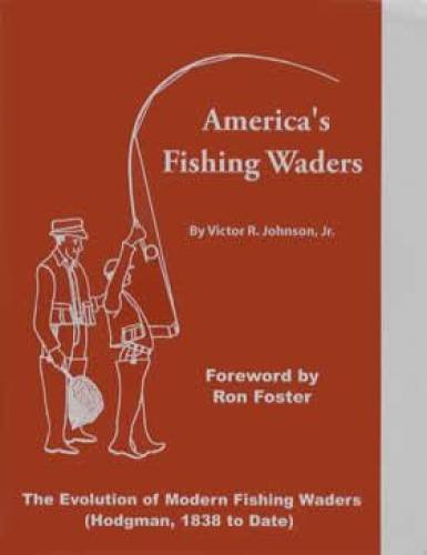 AMERICA'S FISHNG WADERS. The Evolution of Modern Fishing Waders (Hodgeman, 1838 to Date.): ...