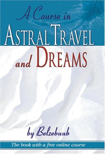 9780974056012: A Course in Astral Travel and Dreams