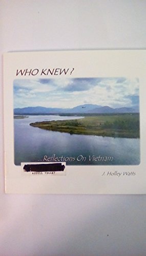 Who Knew? .Reflections on Vietnam: J. Holley Watts