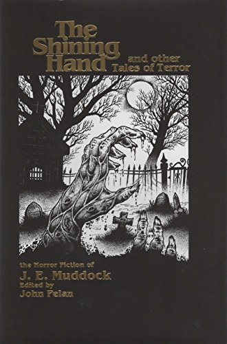 THE SHINING HAND and Other Tales of Terror (original title: STORIES WEIRD AND WONDERFUL ): Muddock,...