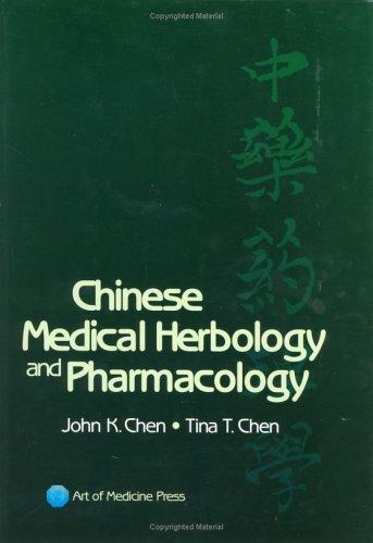 Chinese Medical Herbology & Pharmacology: John K. Chen;