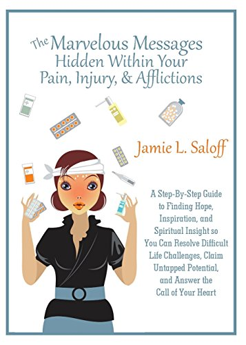 9780974064260: The Marvelous Messages Hidden Within Your Pain, Injury, & Afflictions: A Step-By-Step Guide to Finding Hope, Inspiration, and Spiritual Insight so You ... Potential, and Answer the Call of Your Heart