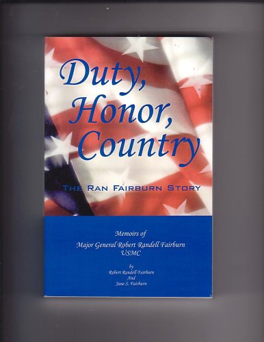 DUTY, HONOR, COUNTRY: The Ran Fairburn Story. Memoirs of Major General Robert Randell Fairburn, ...