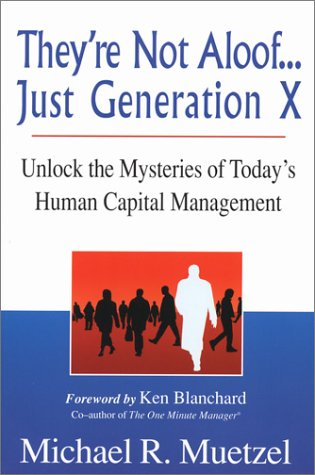 Theyre Not Aloof.Just Generation X: Unlock the Mysteries to Todays Human Capital Management: ...
