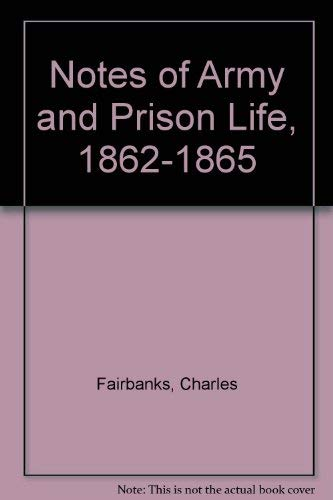 NOTES OF ARMY AND PRISON LIFE 1862: Fairbanks, Charles. Compiled