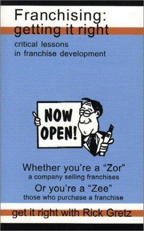 Franchising: Getting It Right: Gretz, Rick