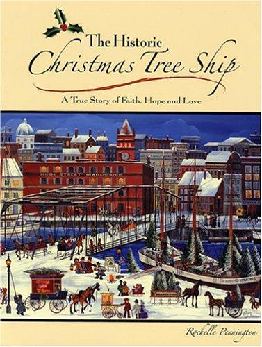 The Historic Christmas Tree Ship: A True Story of Faith, Hope and Love: Rochelle Pennington