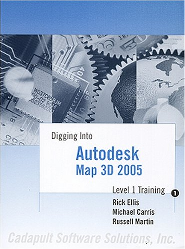 Digging Into Autodesk Map 3D 2005 - Level 1 Training (0974081426) by Rick Ellis; Michael Carris; Russell Martin