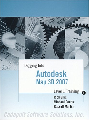 Digging Into Autodesk Map 3D 2007 - Level 1 Training (0974081469) by Russell Martin; Rick Ellis; Michael Carris