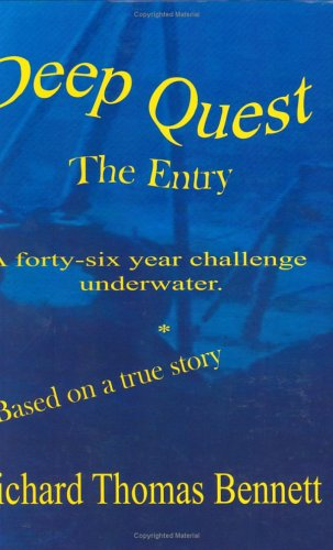 Deep Quest: The Entry, A Forty-six Year Challenge Underwater: Richard Thomas Bennett