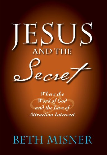 Jesus and the Secret: Where the Word of God and the Law of Attraction Intersect: Beth Misner