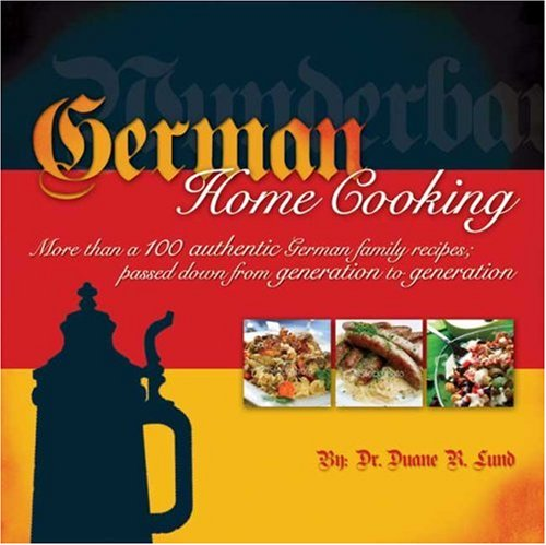 German Home Cooking: More Than 100 Authentic German Recipes; Passed Down from Generation to ...