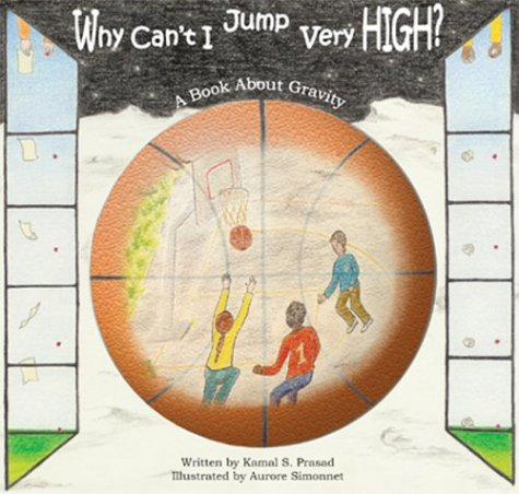 Why Can't I Jump Very High? A Book About Gravity: Kamal Prasad