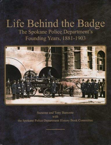 9780974088198: Life Behind the Badge: The Spokane Police Department's Founding Years, 1881-1903