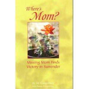 Where's MOM? Missing Mom Finds Victory in: Jill Eenigenburg; Dennis