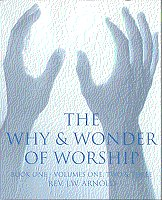 The Why and Wonder of Worship: Book: Rev JW Arnold;