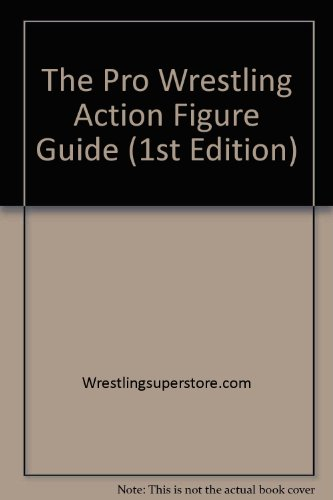 9780974093802: The Pro Wrestling Action Figure Guide (1st Edition)