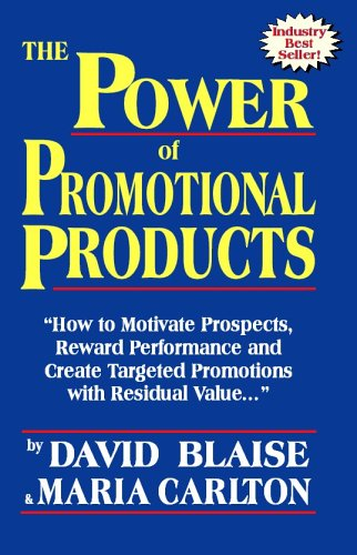 9780974100319: The Power of Promotional Products: How to Motivate Prospects, Reward Performance and Create Targeted Promotions with Residual Value