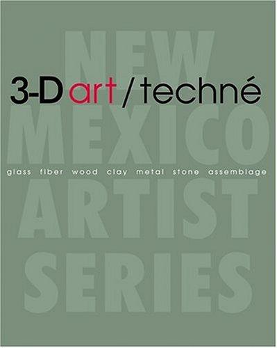 3-D art/techn?: Glass, Fiber, Wood, Clay, Metal, Stone, Assemblage (The New Mexico Artist ...