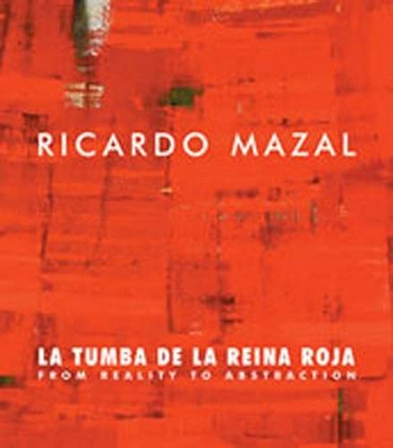 9780974102382: Ricardo Mazal: La Tumba de la Reina Roja: From Reality to Abstraction Paintings, Photographs, Drawings and Installation