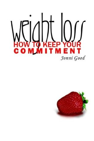 Weight Loss: How to Keep Your Commitment: Jonni Good