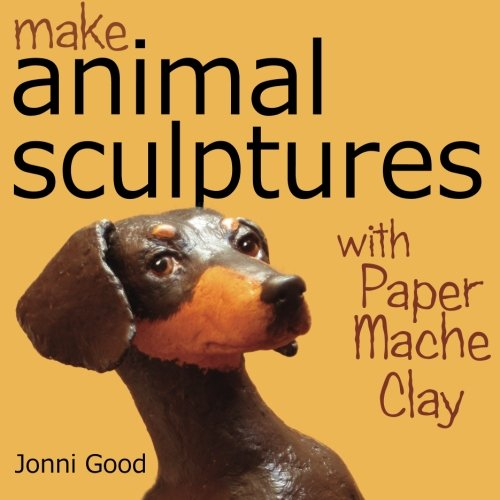 9780974106519: Make Animal Sculptures with Paper Mache Clay: How to Create Stunning Wildlife Art Using Patterns and My Easy-to-Make, No-Mess Paper Mache Recipe