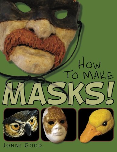 9780974106540: How to Make Masks!: Easy New Way to Make a Mask for Masquerade, Halloween and Dress-up Fun, With Just Two Layers of Fast-setting Paper Mache