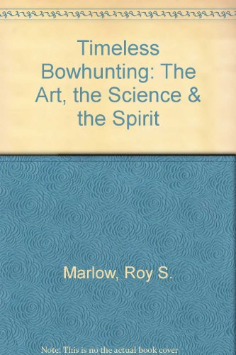 9780974107806: Timeless Bowhunting: The Art, the Science & the Spirit
