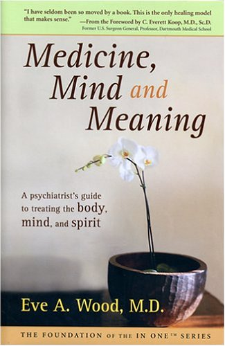 Medicine Mind & Meaning A Psychiatrists: Eve A. Wood
