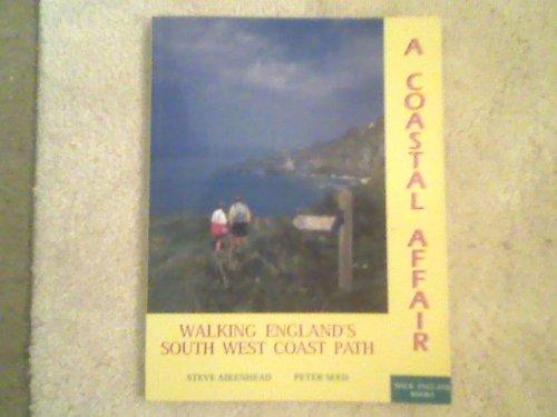 A Coastal Affair: Walking England's South West Coast Path: Aikenhead, Steve; Seed, peter