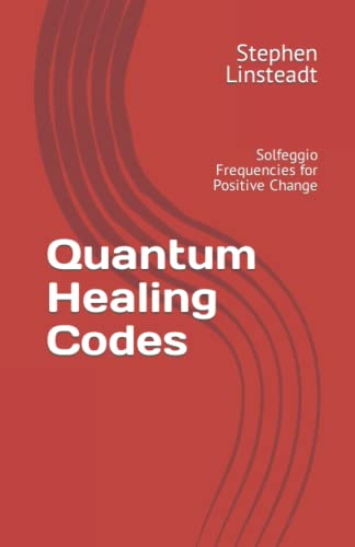 Quantum Healing Codes - Solfeggio Frequencies for Positive Change (with CD): Stephen Linsteadt