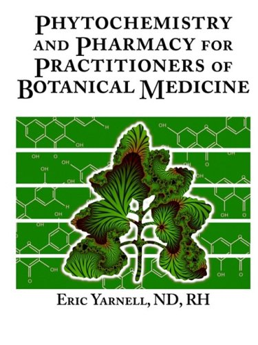 Phytochemistry and Pharmacy for Practitioners of Botanical Medicine (0974117811) by Yarnell, Eric