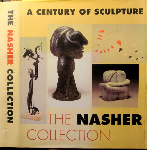 A Century of Sculpture: The Nasher Collection: Nash, Steve and Carmen Giminez and Michael Brenson