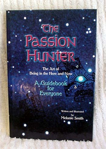 9780974122861: The Passion Hunter - The Art of Being in the Here and Now
