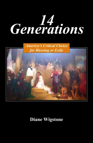 14 Generations: America's Critical Choice for Blessing or Exile: Wigstone, Diane