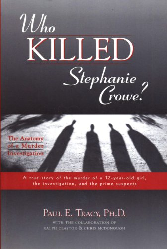 Who Killed Stephanie Crowe: Anatomy of a Murder Investigation: Tracy, Paul E.
