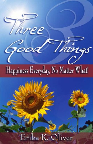 9780974134598: Three Good Things: Happiness Everyday, No Matter What!