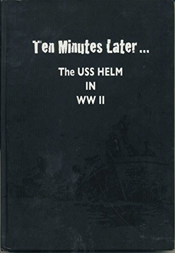 Ten Minutes Later. The U.S.S. Helm in WWII: Wotring, Frank C.