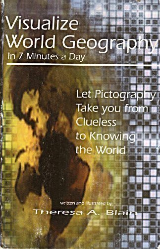 9780974140100: Visualize World Geography in 7 Minutes a Day : Let Pictography Take You from Clueless to Knowing the World
