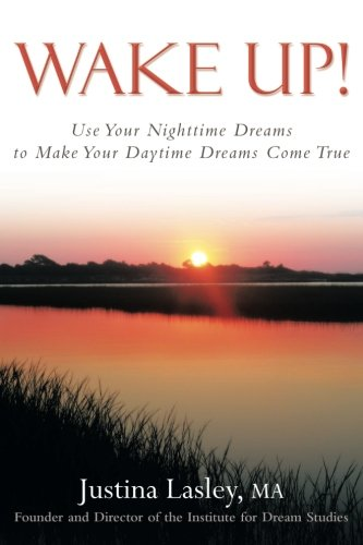9780974141947: Wake Up!: Use Your Nighttime Dreams to Make Your Daytime Dreams Come True