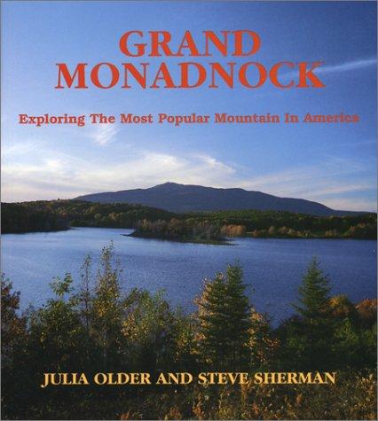 Grand Monadnock: Exploring the Most Popular Mountain in America: Julia Older