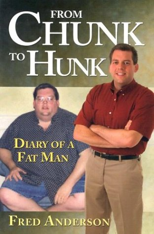 From Chunk to Hunk: Diary of a Fat Man (0974150002) by Fred Anderson; Three Toes Publishing