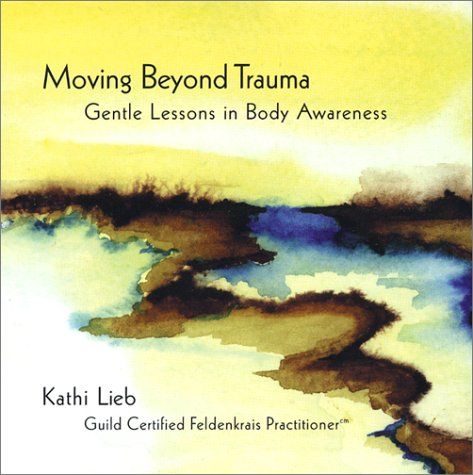 9780974151793: Moving Beyond Trauma: Gentle Lessons in Body Awareness