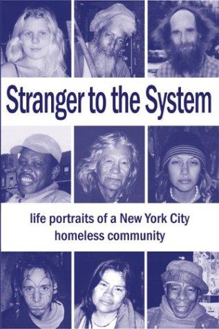 Stranger to the System : Life Portraits of a New York City Homeless Community: JIM FLYNN