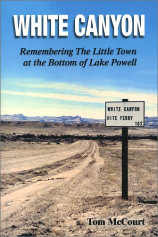 9780974156804: White Canyon: Remembering the Little Town at the Bottom of Lake Powell