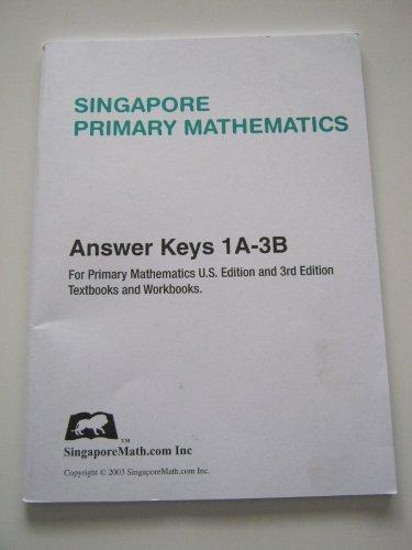 Singapore Primary Mathematics U.S. Edition & 3rd Edition Answer Keys 1A-3B: SingaporeMath.com