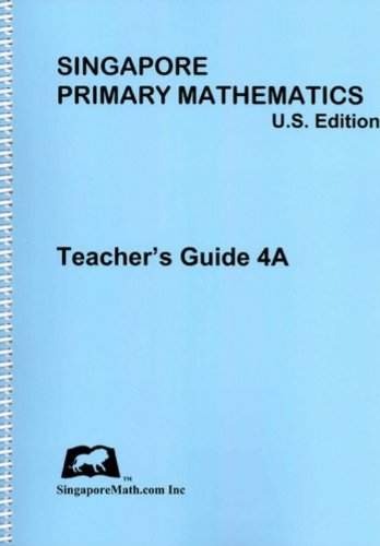 Singapore Primary Mathematics, Grade 4A: Teacher's Guide For U.S. Edition And Third Edition (...
