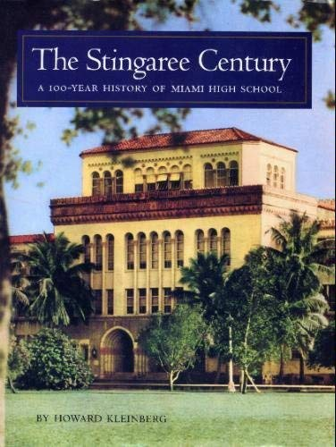The Stingaree Century A 100-Year History of Miami High School.: KLEINBERG, Howard.